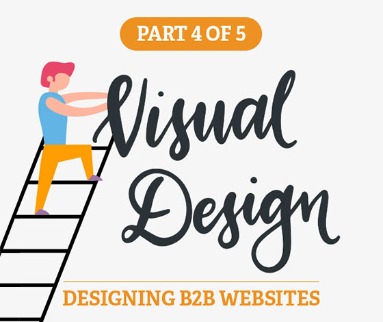 A Comprehensive Guide to Designing B2B Websites, Part IV